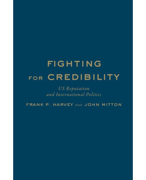 Fighting for Credibility : U.S. Reputation and International Politics (Hardcover) (Frank P. Harvey & - image 1 of 1