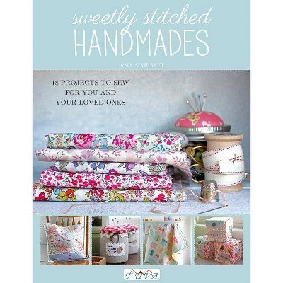 Sweetly Stitched Handmades - 2nd Edition by Amy Sinibaldi (Paperback)