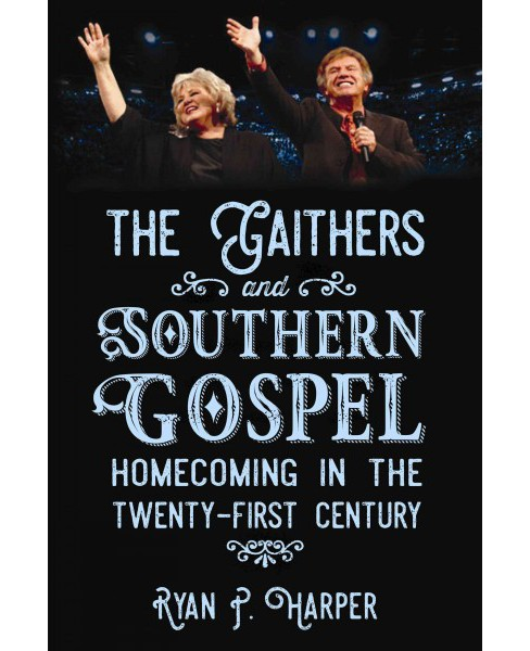Gaithers and Southern Gospel : Homecoming in the Twenty-first Century (Hardcover) (Ryan P. Harper) - image 1 of 1