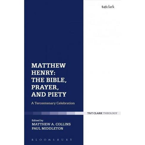 Matthew Henry - The Bible, Prayer, and Piety : A Tercentenary Celebration -  (Hardcover)