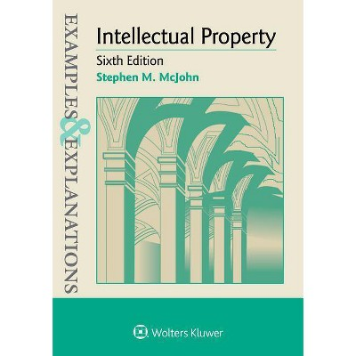 Examples & Explanations for Intellectual Property - 6th Edition by  Stephen M McJohn (Paperback)