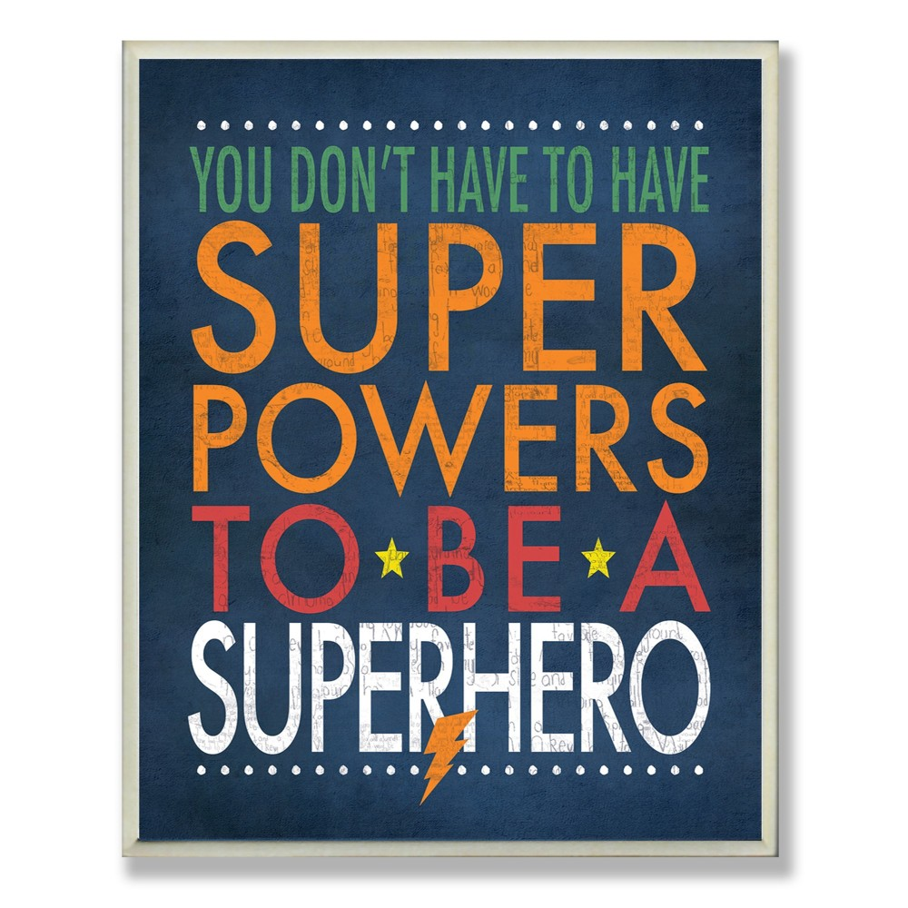 You Don't Have To Have Superpowers To Be A Superhero Wall Plaque Art (10x15