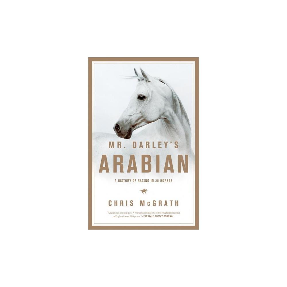 Mr. Darley's Arabian : High Life, Low Life, Sporting Life: A History of Racing in 25 Horses (Reprint)