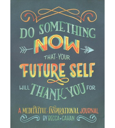 Do Something Now That Your Future Self Will Thank You for : A Meditative and Inspirational Journal - image 1 of 1