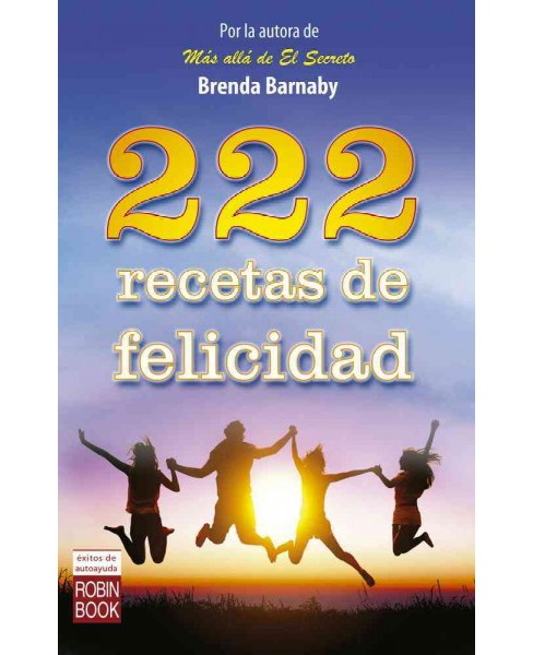 222 recetas de felicidad / 222 Recipes for Happiness (Paperback) (Brenda Barnaby) - image 1 of 1
