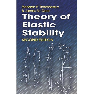 Theory of Elastic Stability - (Dover Civil and Mechanical Engineering) 2nd Edition by  Stephen P Timoshenko & James M Gere (Paperback)