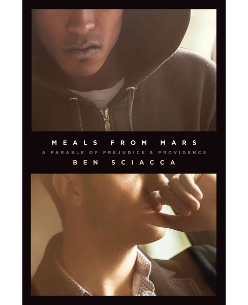 Meals from Mars : A Parable of Prejudice & Providence (Paperback) (Ben Sciacca) - image 1 of 1