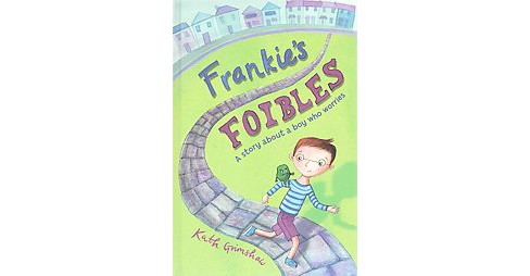 Frankie's Foibles : A Story About a Boy Who Worries (Hardcover) (Kath Grimshaw) - image 1 of 1