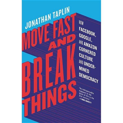 Move Fast and Break Things - by  Jonathan Taplin (Hardcover) - image 1 of 1