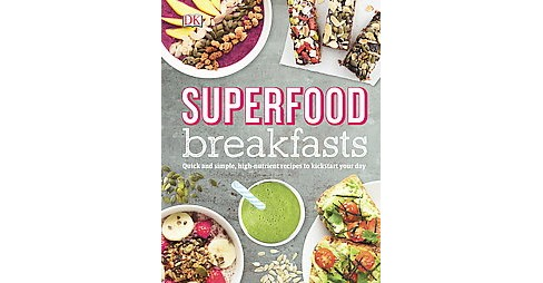 Superfood Breakfasts : Great-tasting, High-nutrient Recipes to Kickstart Your Day (Hardcover) (Kate - image 1 of 1