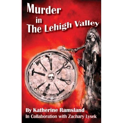 Murder in The Lehigh Valley - by  Zachary Lysek & Katherine Ramsland (Paperback)