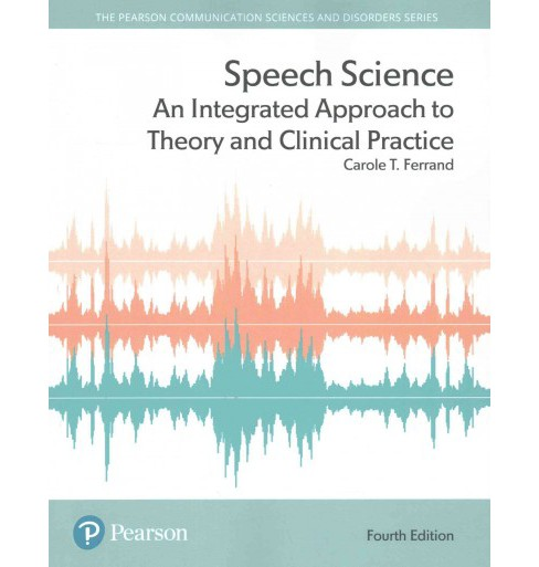 Speech Science : An Integrated Approach to Theory and Clinical Practice (Paperback) (Carole T. Ferrand) - image 1 of 1