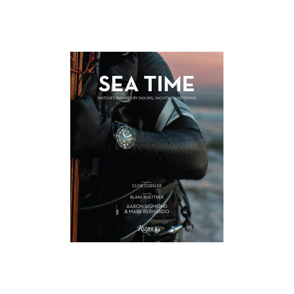 Sea Time - by Aaron Sigmond & Mark Bernardo (Hardcover) The first watch connoisseur's guide to explore a century of high-performing, stylish chronometers for watersports adventures above and below the waves--sailing, yachting and diving. From the Rolex Submariner, Omega Seamaster and Blancpain Fifty Fathoms to dive watches by Doxa, Tudor, Iwc, Patek Philippe and Tag Heuer, Sea Time: Watches Inspired by Sailing, Yachting and Diving takes a pinpoint-periscope look at more than 100 contemporary and vintage nautical-inspired mechanical timepieces. With a foreword by best-selling adventure novelist Clive Cussler and images by fine-art photographer Peter Eaton Gurnz, Sea Time--written by Aaron Sigmond and Mark Bernardo--interweaves history, the sailing-countdown chronographs and dive watches' classic style in a comprehensive, first-of-its-kind monograph. A detailed look at the development and history of these oceanic- and coastal-inspired chronometers is followed by an encyclopedic index: chapters include  The Icons  (the dozen most classic dive watches ever made),  Sailing and Regatta Watches,   Dive Watches  and--for those merely lounging instead of plunging into the briny deep-- By the Pool and At the Shore.  Informative and visually striking, this captivating guide is the ideal gift for watch collectors and timepiece devotees, as well as all those who have a timeless appreciation for rakish, sporty style. Sea Time, a sequel to the much-lauded Drive Time: Watches Inspired by Automobiles, Motorcycles and Racing, is, like its predecessor, the first book of its kind.