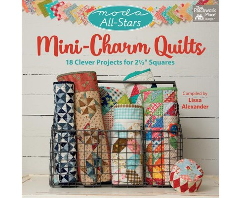 Mini-Charm Quilts : 17 Clever Projects for 2 1/2 inch Squares -  by Lissa Alexander (Paperback) - image 1 of 1