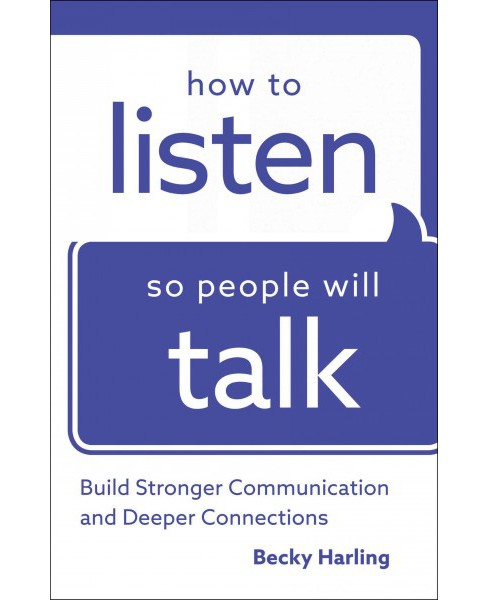 How to Listen So People Will Talk : Build Stronger Communication and Deeper Connections -  (Paperback) - image 1 of 1