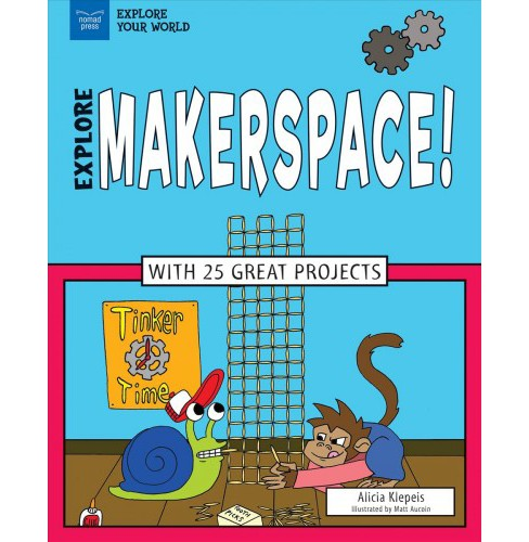 Explore Makerspace! (Hardcover) (Alicia Klepeis) - image 1 of 1