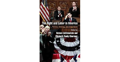 Right and Labor in America : Politics, Ideology, and Imagination (Reprint) (Paperback) - image 1 of 1