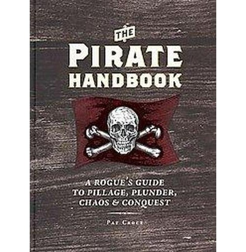 Pirate Handbook : A Rogue's Guide to Pillage, Plunder, Chaos & Conquest (Hardcover) (Pat Croce) - image 1 of 1
