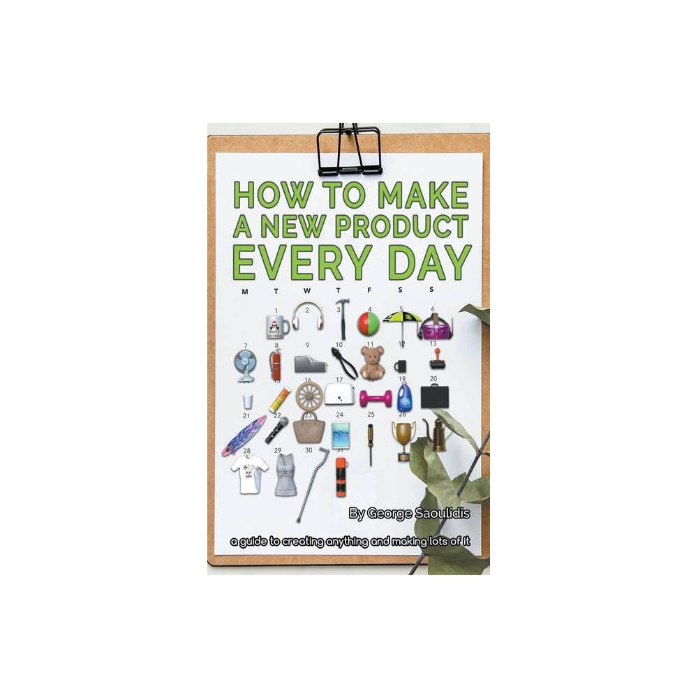 How To Make A New Product Every Day By George Saoulidis Paperback