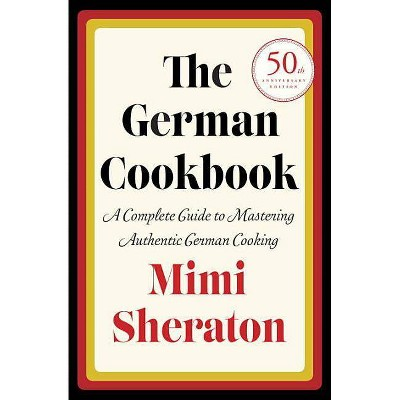 The German Cookbook - by Mimi Sheraton (Hardcover)