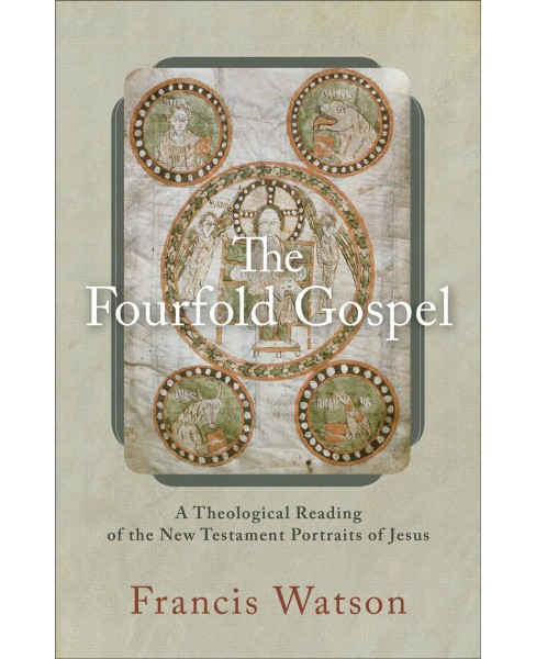 Fourfold Gospel : A Theological Reading of the New Testament Portraits of Jesus (Reprint) (Paperback) - image 1 of 1