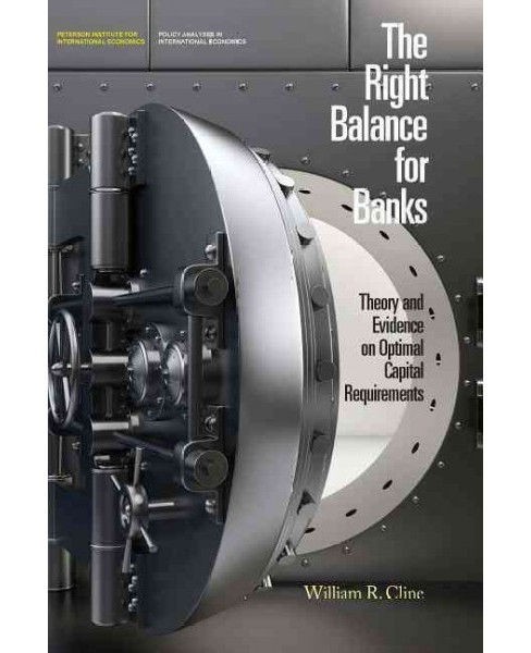 Right Balance for Banks : Theory and Evidence on Optimal Capital Requirements (Paperback) (William R. - image 1 of 1