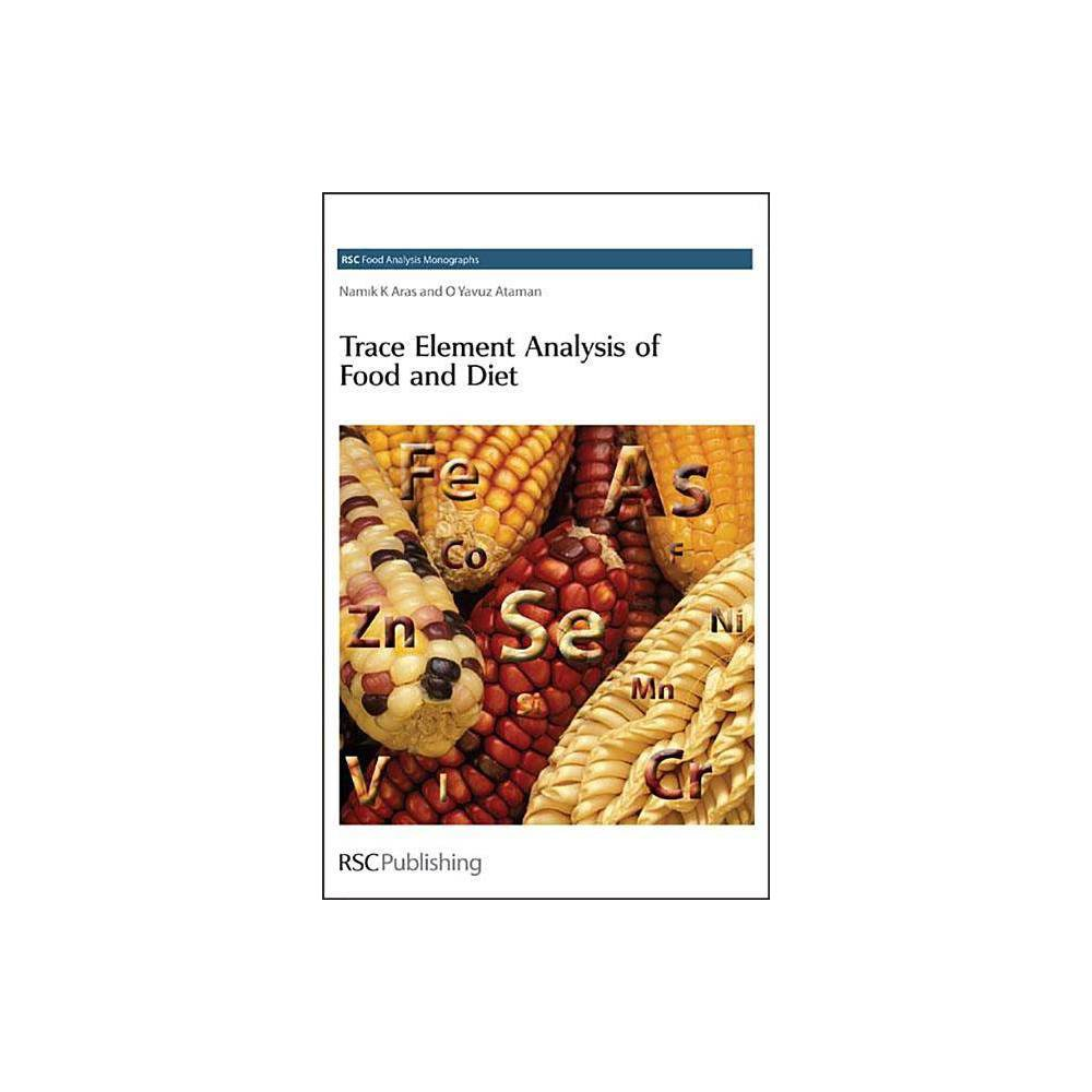 Trace Element Analysis of Food and Diet - (Rsc Food Analysis Monographs) (Hardcover)