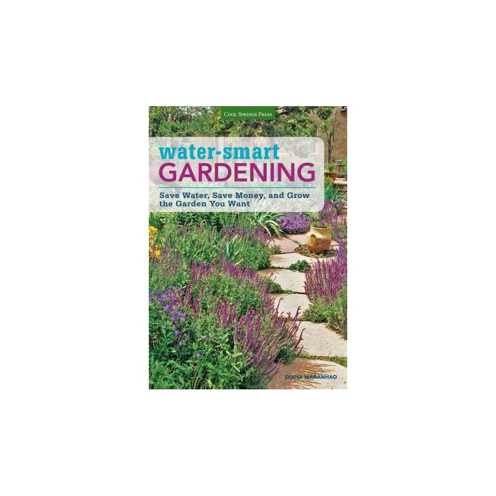 Water-Smart Gardening : Save Water, Save Money, and Grow the Garden You Want (Paperback) (Diana