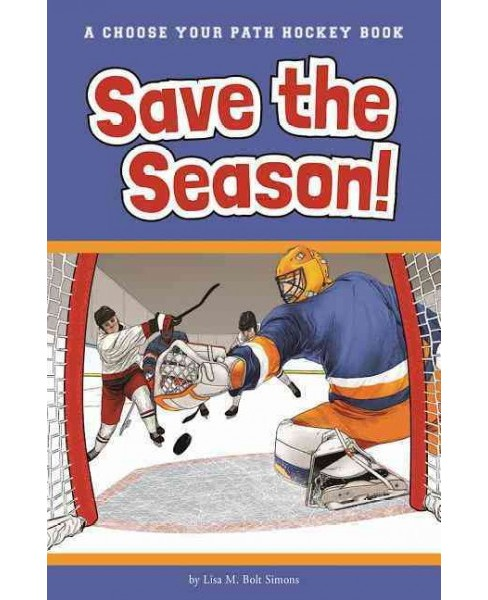 Save the Season! : A Choose Your Path Hockey Book (Paperback) (Lisa M. Bolt Simons) - image 1 of 1
