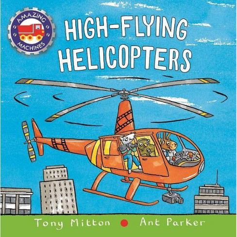 High-Flying Helicopters - (Amazing Machines) by  Tony Mitton (Hardcover) - image 1 of 1