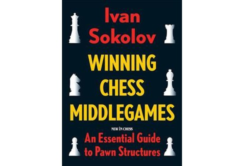 Winning Chess Middlegames : An Essential Guide to Pawn Structures (Reprint) (Paperback) (Ivan Sokolov) - image 1 of 1