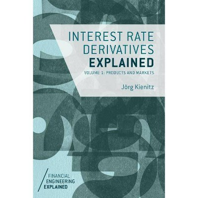 Interest Rate Derivatives Explained: Volume 1: Products and Markets
