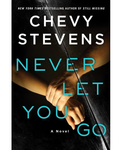 Never Let You Go (Hardcover) (Chevy Stevens) - image 1 of 1