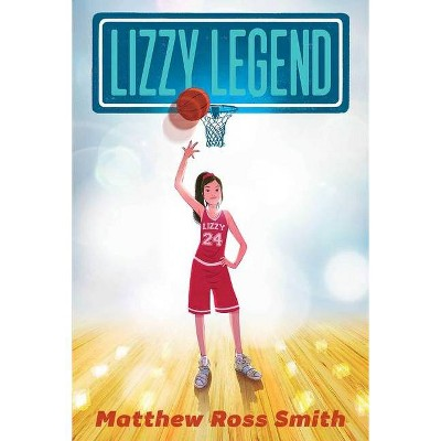 Lizzy Legend - by  Matthew Ross Smith (Paperback)