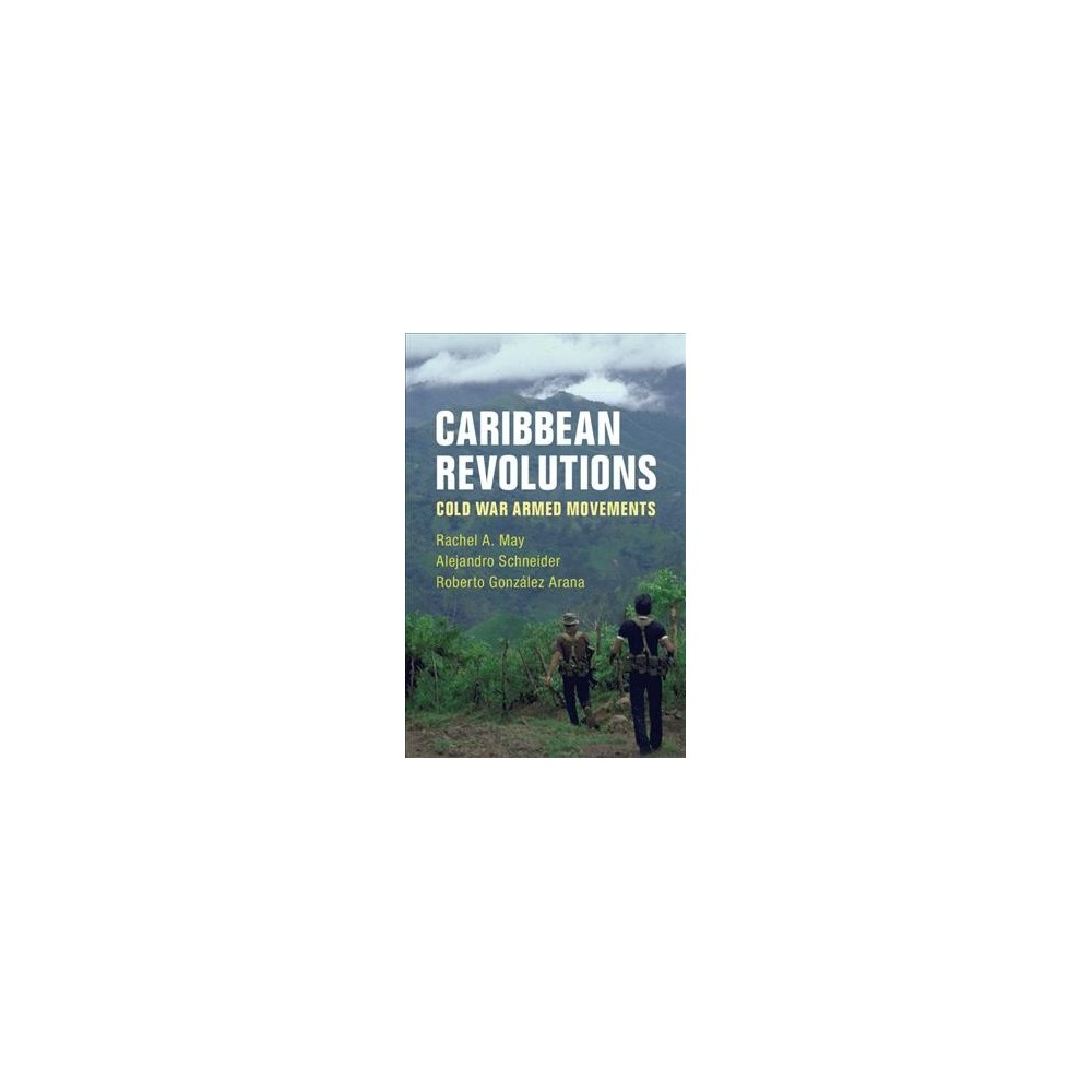 Caribbean Revolutions : Cold War Armed Movements - (Hardcover)