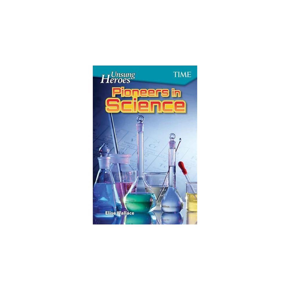 Unsung Heroes : Pioneers in Science - by Elise Wallace (Paperback)