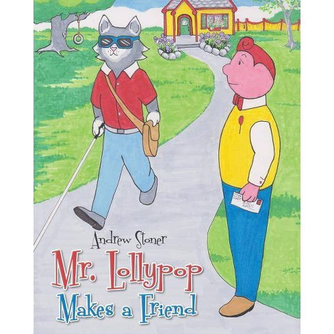 Mr. Lollypop Makes a Friend - by  Andrew Stoner (Paperback) - image 1 of 1