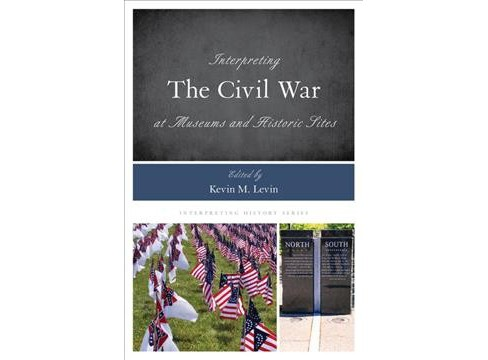 Interpreting the Civil War at Museums and Historic Sites (Paperback) - image 1 of 1