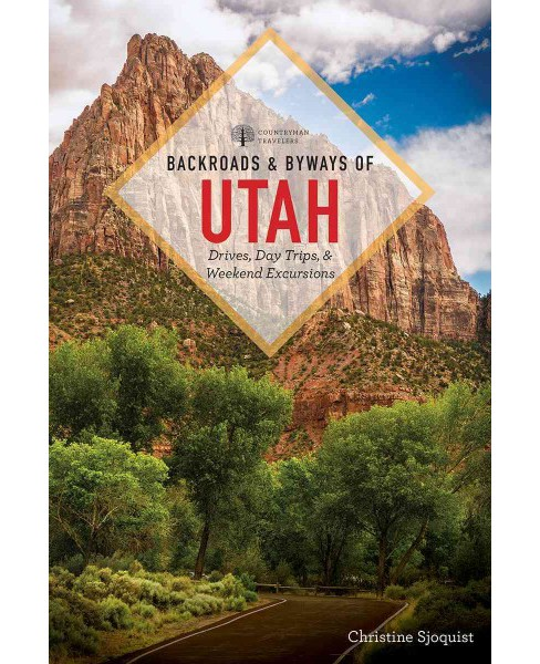 Backroads & Byways of Utah : Drives, Day Trips & Weekend Excursions (Paperback) (Christine Sju00f6quist) - image 1 of 1