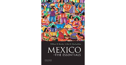 Mexico : The Essentials (Paperback) (William H. Beezley & Colin M. MacLachlan) - image 1 of 1