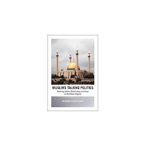 Muslims Talking Politics : Framing Islam, Democracy, and Law in ...