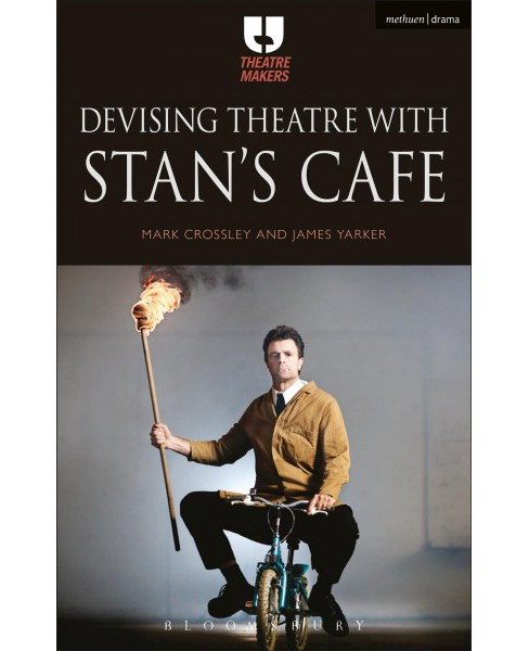 Devising Theatre With Stan's Cafe (Hardcover) (Mark Crossley & James Yarker) - image 1 of 1