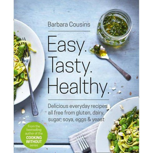 Easy Tasty Healthy: All Recipes Free from Gluten, Dairy, Sugar, Soya, Eggs and Yeast - (Paperback) - image 1 of 1