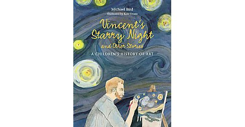 Vincent's Starry Night and Other Stories : A Children's History of Art (Hardcover) (Michael Bird) - image 1 of 1