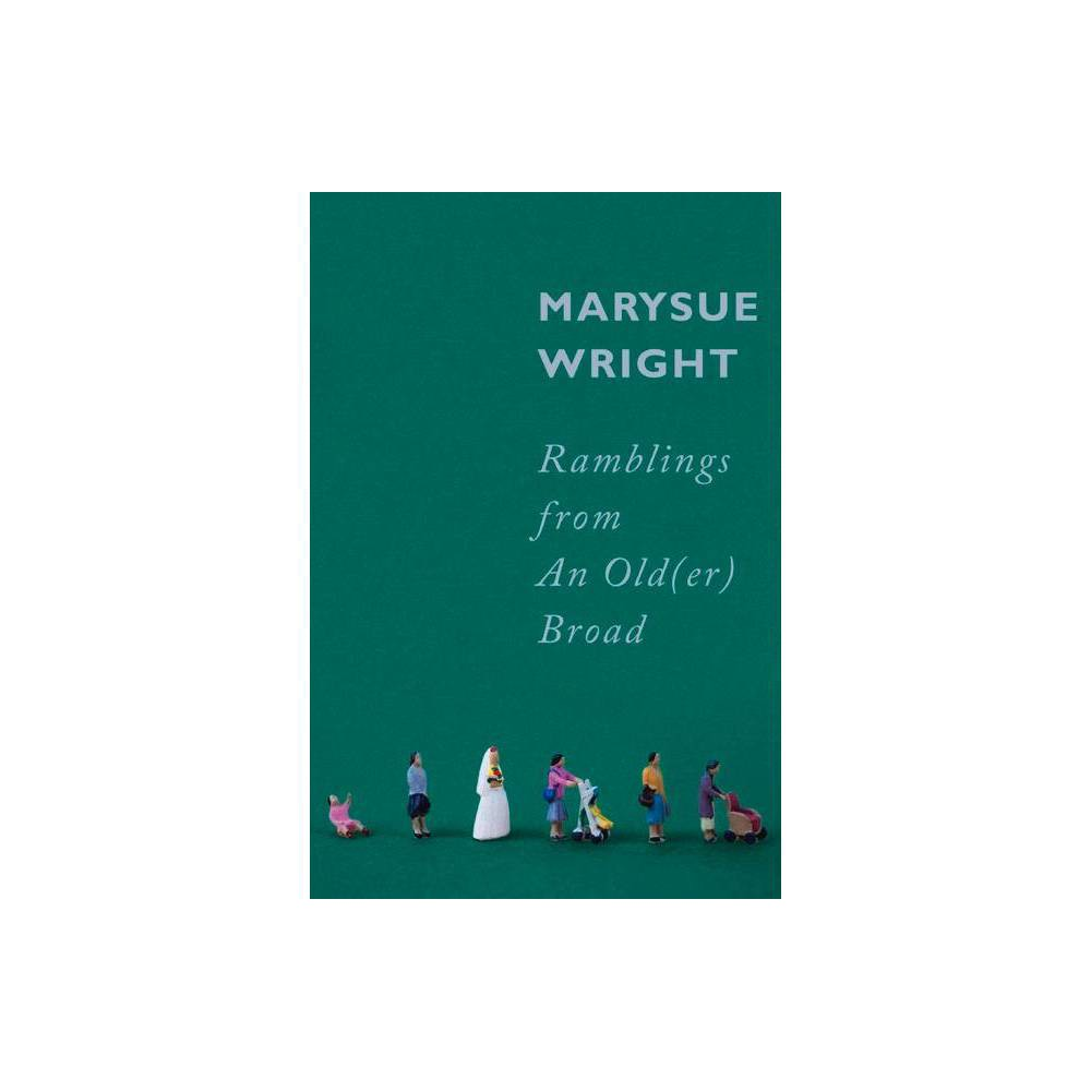 Ramblings From An Old Er Broad By Marysue Wright Paperback