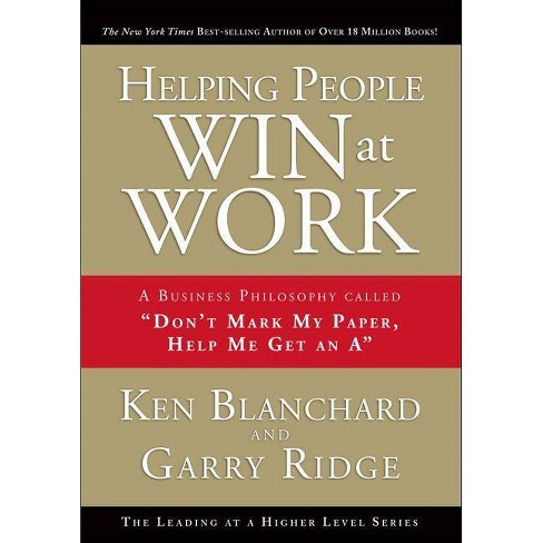 Helping People Win at Work - (Achieving at a Higher Level) by  Ken Blanchard & Garry Ridge (Hardcover) - image 1 of 1