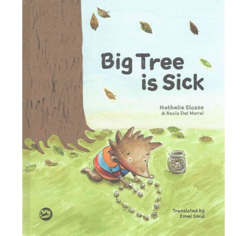 Big Tree Is Sick : A Storybook to Help Children Cope With the Serious Illness of a Loved One (Hardcover) - image 1 of 1