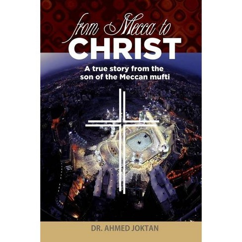 From Mecca to Christ - by  Ahmed Joktan (Paperback) - image 1 of 1
