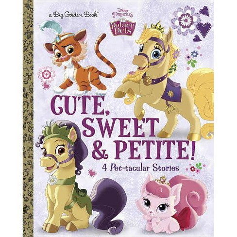 Cute, Sweet, & Petite! (Disney Princess: Palace Pets) - (Big Golden Book)  by Amy Sky Koster (Hardcover)