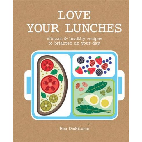 Love Your Lunches : Vibrant & Healthy Recipes to Brighten Up Your Day (Hardcover) (Bec Dickinson) - image 1 of 1